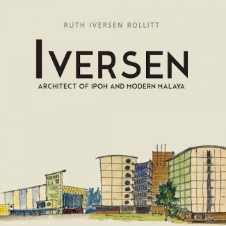 Iversen: Architect of Ipoh and Modern Malaya