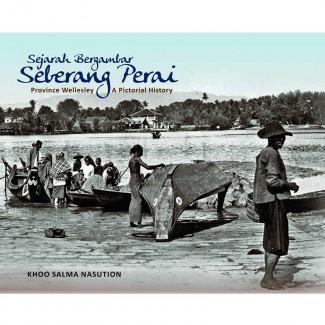 Sejarah Bergambar Seberang Perai / Province Wellesley, A Pictorial History